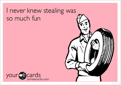 I never knew stealing was so much fun