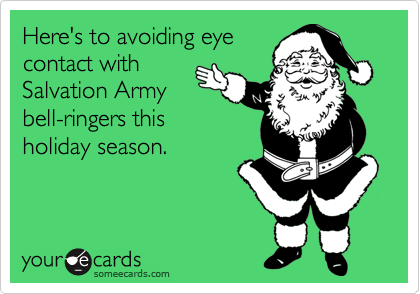 Here's to avoiding eye contact with Salvation Army bell-ringers this holiday season.