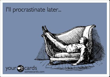 I'll procrastinate later...