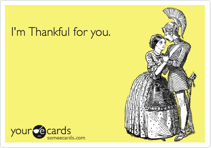 I'm Thankful for you.