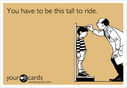 You have to be this tall to ride.