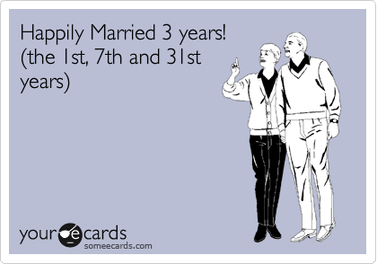Happily Married 3 years! %28the 1st, 7th and 31st years%29