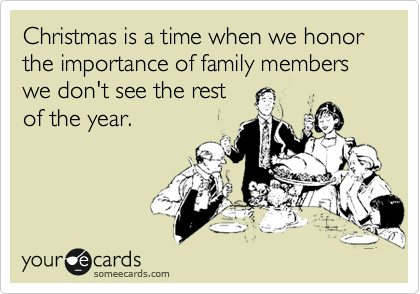 Christmas is a time when we honor the importance of family members we don't see the rest of the year.