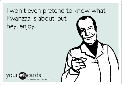 I won't even pretend to know what Kwanzaa is about, but hey, enjoy.