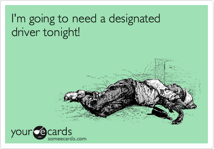 I'm going to need a designated driver tonight!