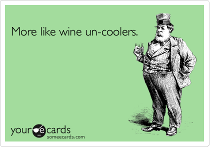 More like wine un-coolers.