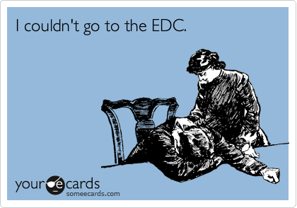 I couldn't go to the EDC.