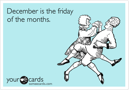 December is the friday  of the months.