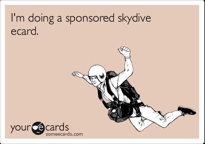 I'm doing a sponsored skydive ecard.