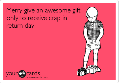Merry give an awesome gift only to receive crap in return day
