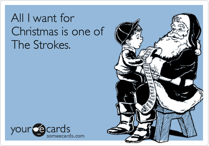 All I want for Christmas is one of The Strokes.
