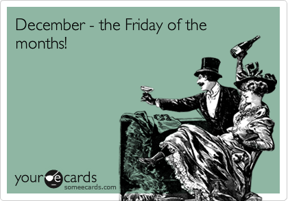 December - the Friday of the months!