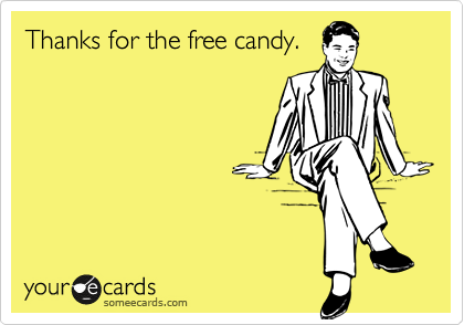 Thanks for the free candy.