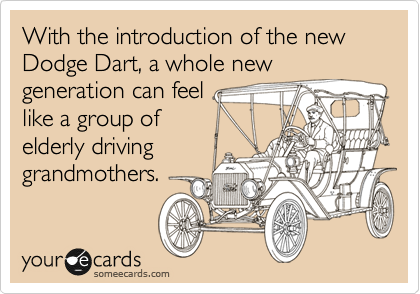 With the introduction of the new Dodge Dart, a whole new generation can feel like a group of elderly driving grandmothers.