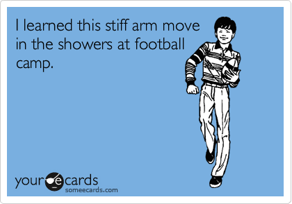 I learned this stiff arm move in the showers at football camp.