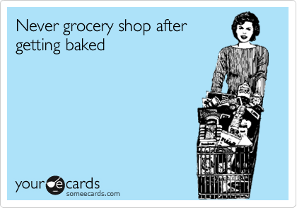 Never grocery shop after getting baked