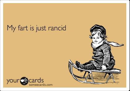 My fart is just rancid