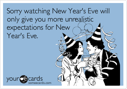 Sorry watching New Year's Eve will only give you more unrealistic expectations for New Year's Eve.