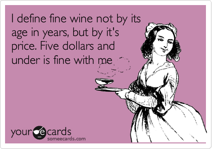 I define fine wine not by its age in years, but by it's price. Five dollars and under is fine with me