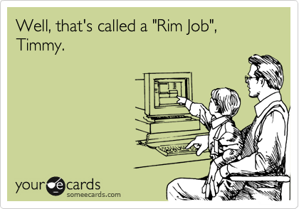 """Well, that's called a """"Rim Job"""", Timmy."""