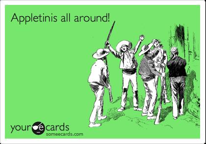 Appletinis all around!