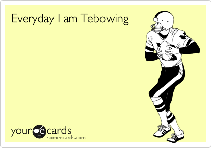 Everyday I am Tebowing