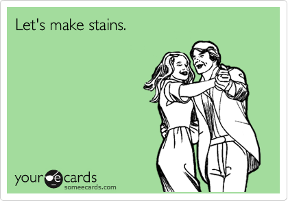 Let's make stains.