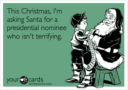 This Christmas, I'm asking Santa for a presidential nominee who isn't terrifying.