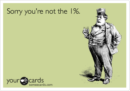 Sorry you're not the 1%.