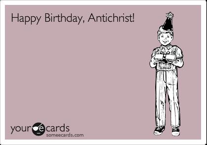 Happy Birthday, Antichrist!