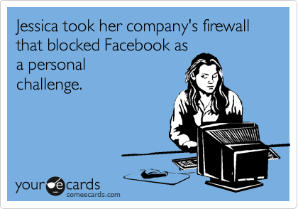 Jessica took her company's firewall that blocked Facebook as a personal challenge.