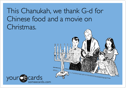 This Chanukah, we thank G-d for Chinese food and a movie on Christmas.