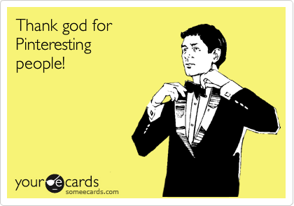 Thank god for  Pinteresting  people!