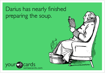 Darius has nearly finished preparing the soup.
