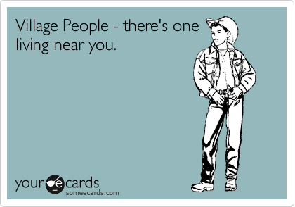 Village People - there's one living near you.