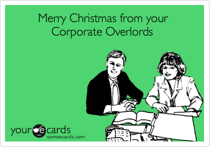 Merry Christmas from your              Corporate Overlords