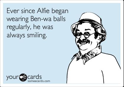 Ever since Alfie began wearing Ben-wa balls regularly, he was always smiling.
