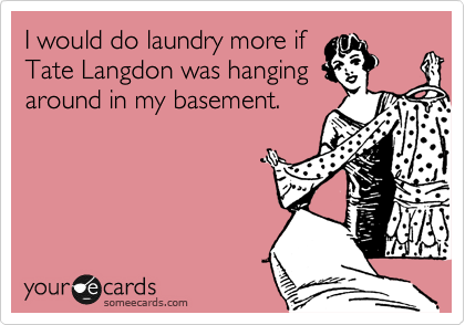I would do laundry more if Tate Langdon was hanging around in my basement.
