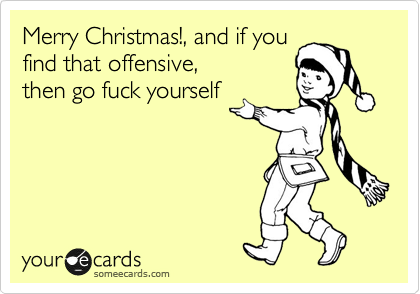 Merry Christmas!, And If You Find That Offensive, Then Go Fuck ...