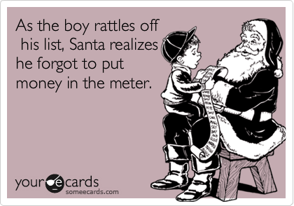 As the boy rattles off  his list, Santa realizes he forgot to put money in the meter.