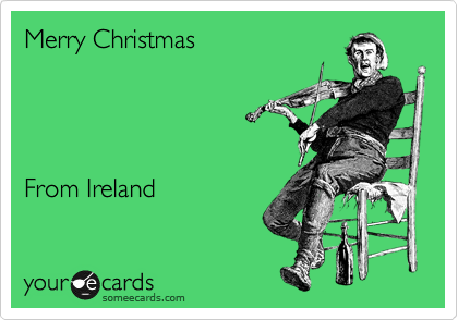 Merry Christmas     From Ireland