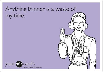Anything thinner is a waste of my time.