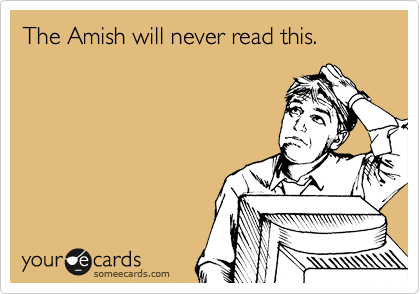 The Amish will never read this.