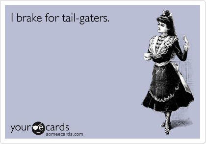 I brake for tail-gaters.