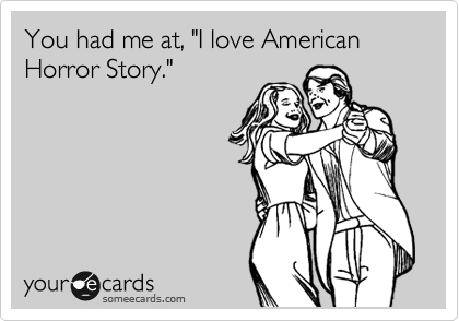 "You had me at, ""I love American Horror Story."""