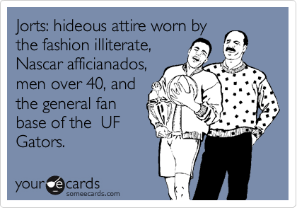 Jorts: hideous attire worn by the fashion illiterate,  Nascar afficianados, men over 40, and the general fan base of the  UF Gators.