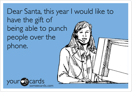 Dear Santa, this year I would like to have the gift of being able to punch people over the phone.