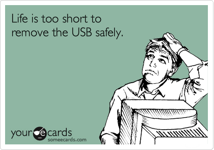 Life is too short to  remove the USB safely.