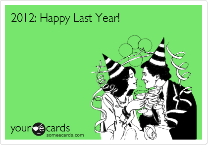 2012: Happy Last Year!
