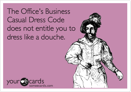 The Office's Business Casual Dress Code does not entitle you to dress like a douche.